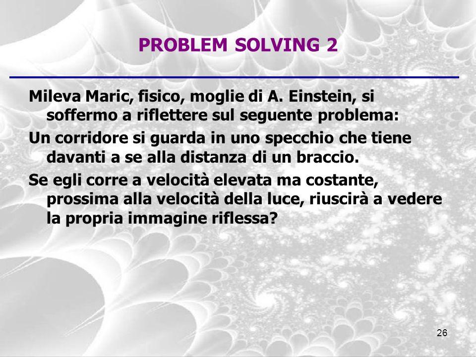 PROBLEM SOLVING 2 Mileva Maric, fisico, moglie di A. Einstein, si soffermo a riflettere sul seguente problema: