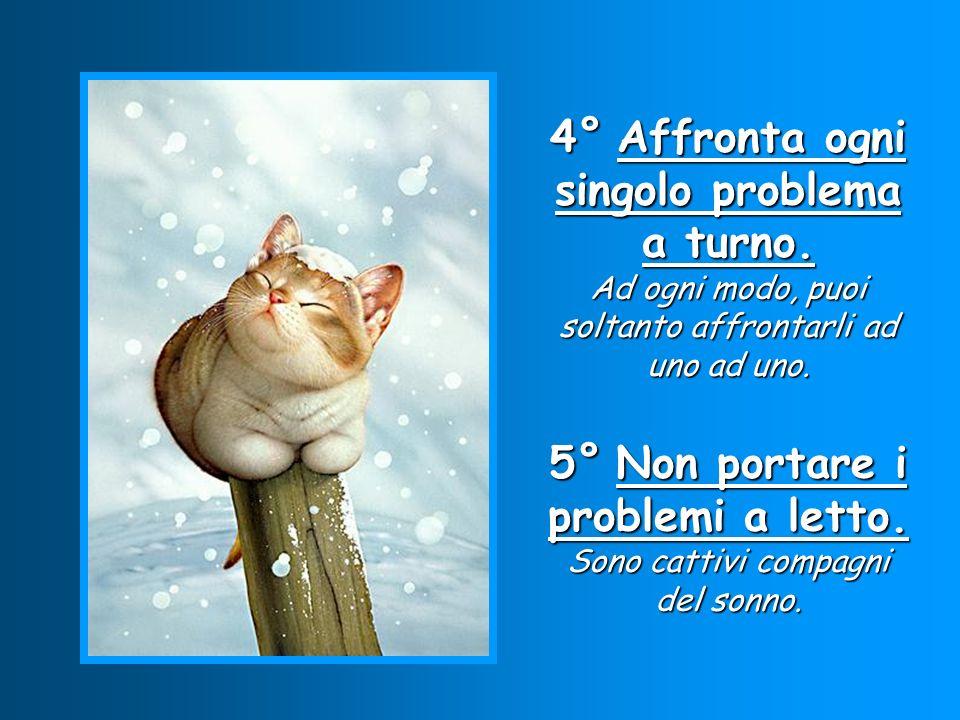 4° Affronta ogni singolo problema a turno