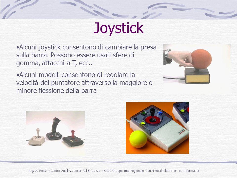 Joystick Alcuni joystick consentono di cambiare la presa sulla barra. Possono essere usati sfere di gomma, attacchi a T, ecc..
