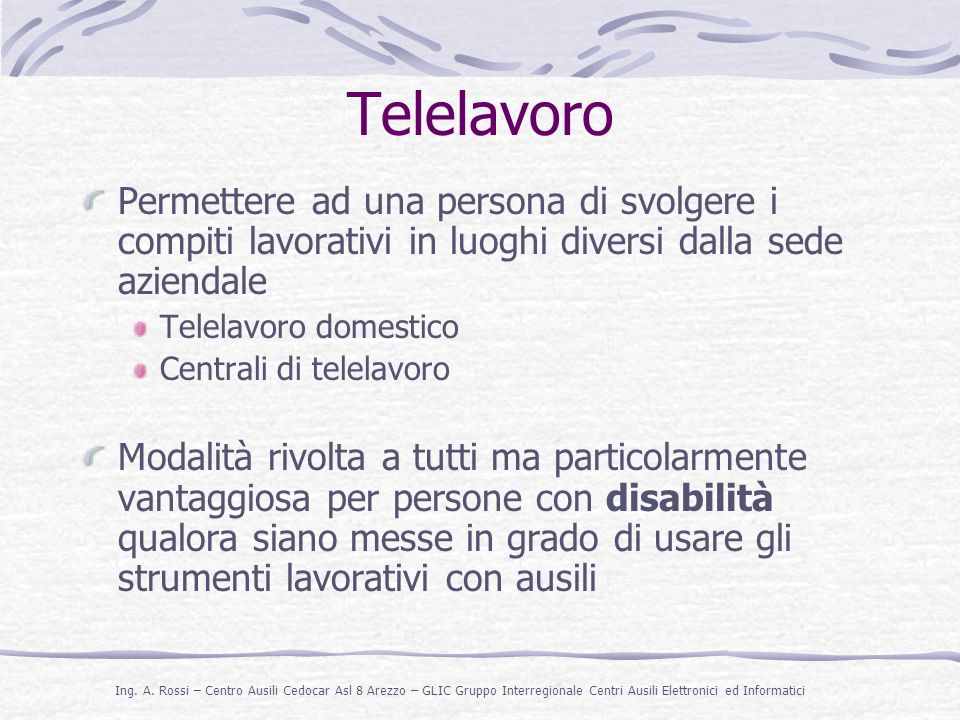 Telelavoro Permettere ad una persona di svolgere i compiti lavorativi in luoghi diversi dalla sede aziendale.