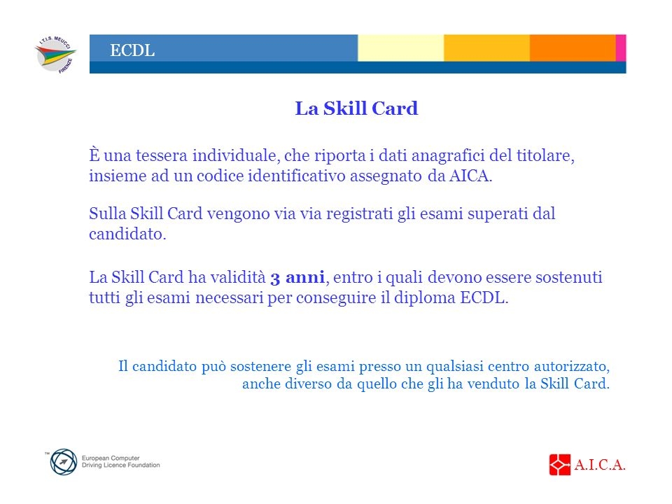 La Skill CardÈ una tessera individuale, che riporta i dati anagrafici del titolare, insieme ad un codice identificativo assegnato da AICA.