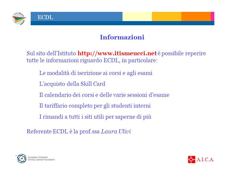 Informazioni Sul sito dell'Istituto http://www.itismeucci.net è possibile reperire tutte le informazioni riguardo ECDL, in particolare: