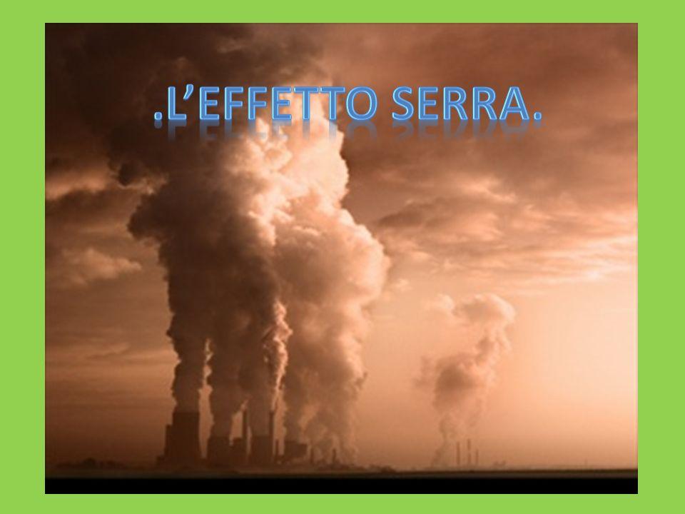 .L'EFFETTO SERRA.