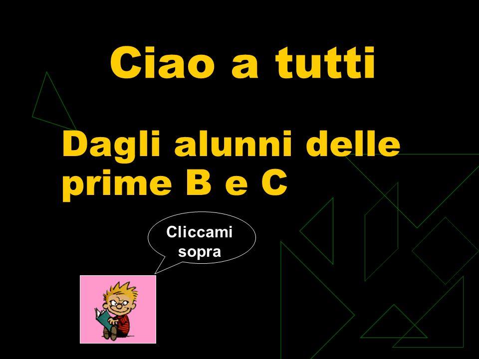 Ciao a tutti Dagli alunni delle prime B e C Cliccami sopra 28/03/2017