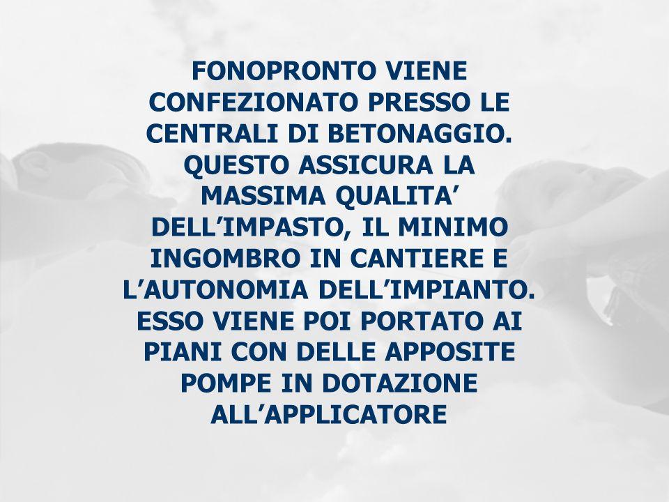 FONOPRONTO VIENE CONFEZIONATO PRESSO LE CENTRALI DI BETONAGGIO