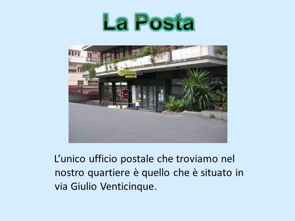 La Posta L'unico ufficio postale che troviamo nel nostro quartiere è quello che è situato in via Giulio Venticinque.
