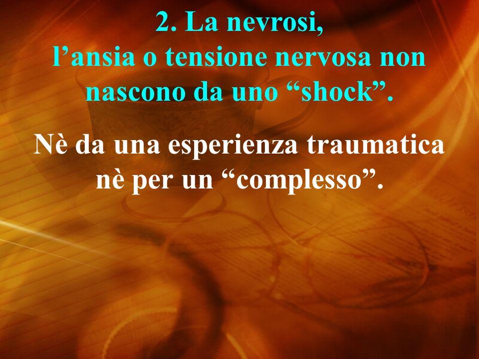 2. La nevrosi, l'ansia o tensione nervosa non nascono da uno shock .