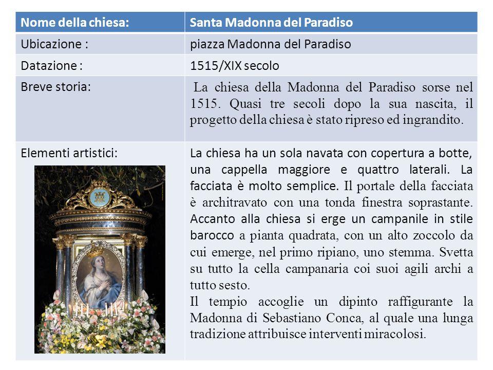 Nome della chiesa: Santa Madonna del Paradiso. Ubicazione : piazza Madonna del Paradiso. Datazione :