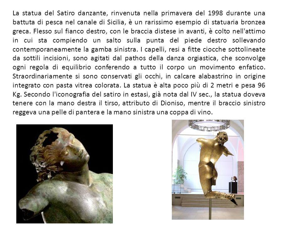La statua del Satiro danzante, rinvenuta nella primavera del 1998 durante una battuta di pesca nel canale di Sicilia, è un rarissimo esempio di statuaria bronzea greca.