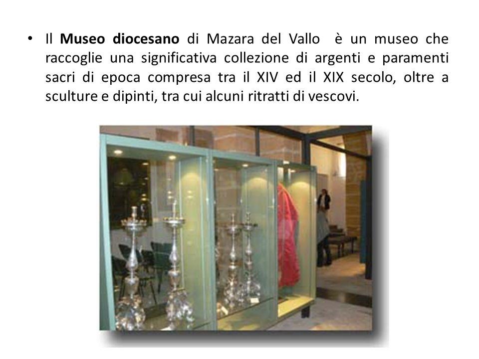 Il Museo diocesano di Mazara del Vallo è un museo che raccoglie una significativa collezione di argenti e paramenti sacri di epoca compresa tra il XIV ed il XIX secolo, oltre a sculture e dipinti, tra cui alcuni ritratti di vescovi.
