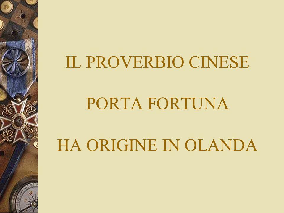 IL PROVERBIO CINESE PORTA FORTUNA HA ORIGINE IN OLANDA