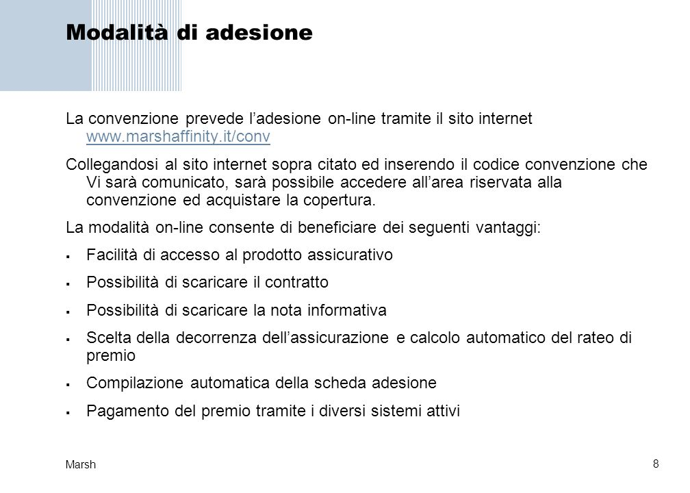 Modalità di adesione La convenzione prevede l'adesione on-line tramite il sito internet www.marshaffinity.it/conv.