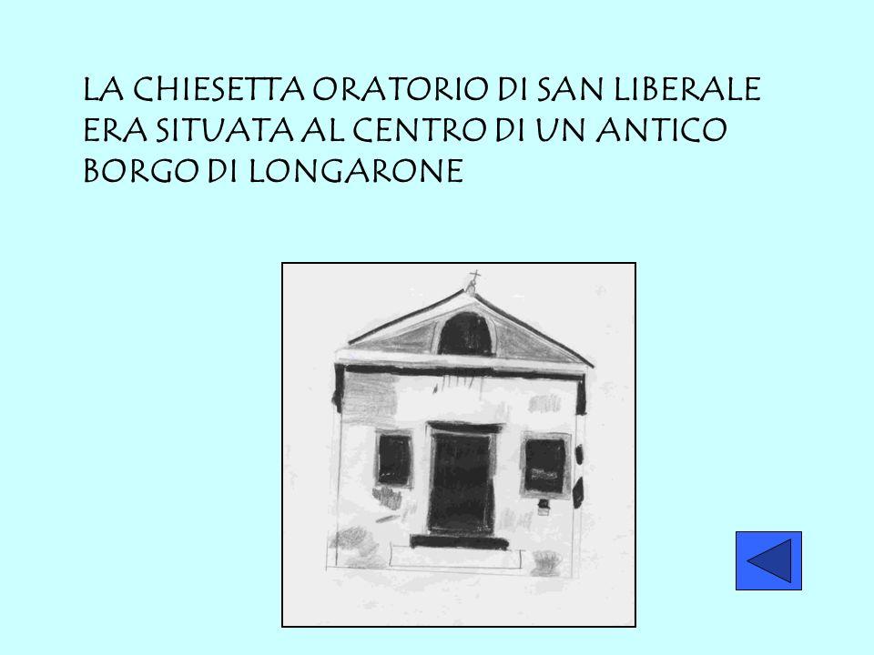 LA CHIESETTA ORATORIO DI SAN LIBERALE ERA SITUATA AL CENTRO DI UN ANTICO BORGO DI LONGARONE