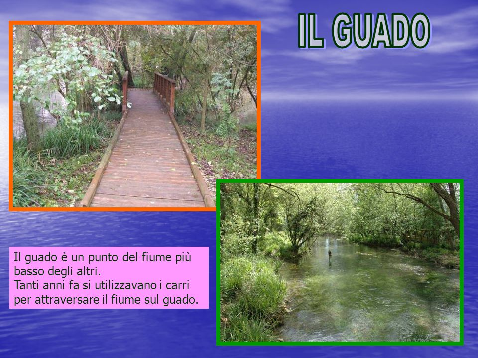 IL GUADO Il guado è un punto del fiume più basso degli altri.