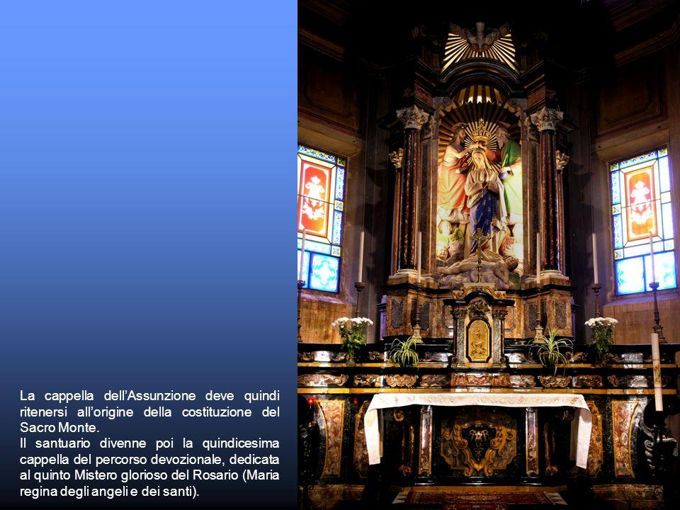 La cappella dell'Assunzione deve quindi ritenersi all'origine della costituzione del Sacro Monte.