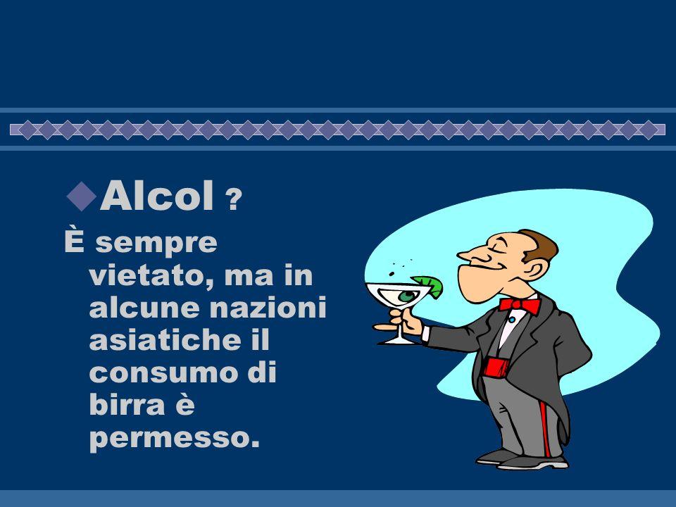 Alcol È sempre vietato, ma in alcune nazioni asiatiche il consumo di birra è permesso.