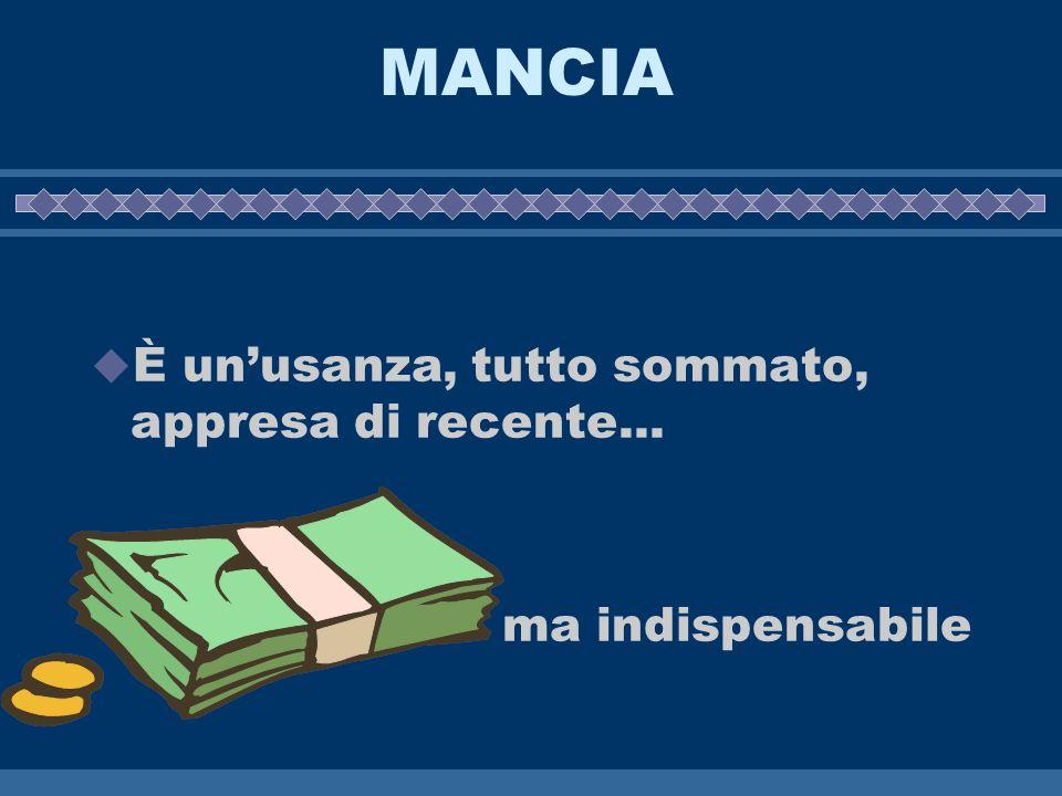 MANCIA È un'usanza, tutto sommato, appresa di recente...