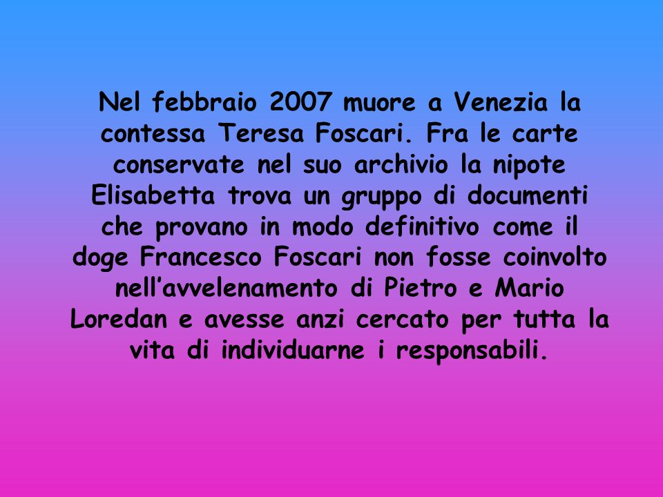Nel febbraio 2007 muore a Venezia la contessa Teresa Foscari