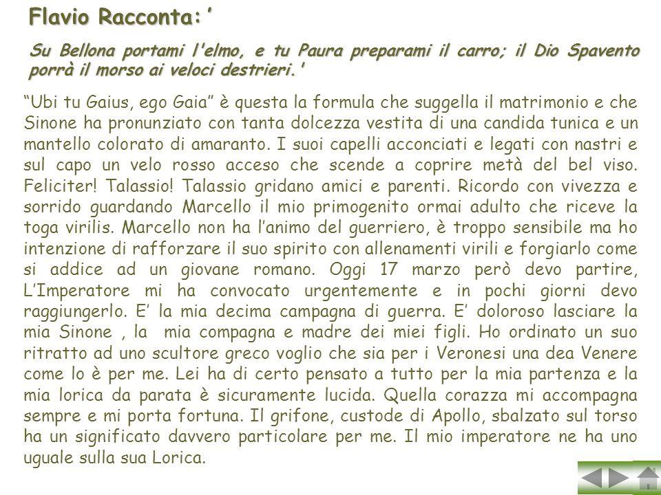 Flavio Racconta:' Su Bellona portami l elmo, e tu Paura preparami il carro; il Dio Spavento porrà il morso ai veloci destrieri.
