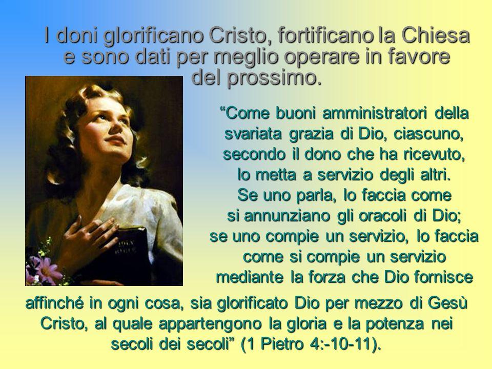 I doni glorificano Cristo, fortificano la Chiesa e sono dati per meglio operare in favore del prossimo.