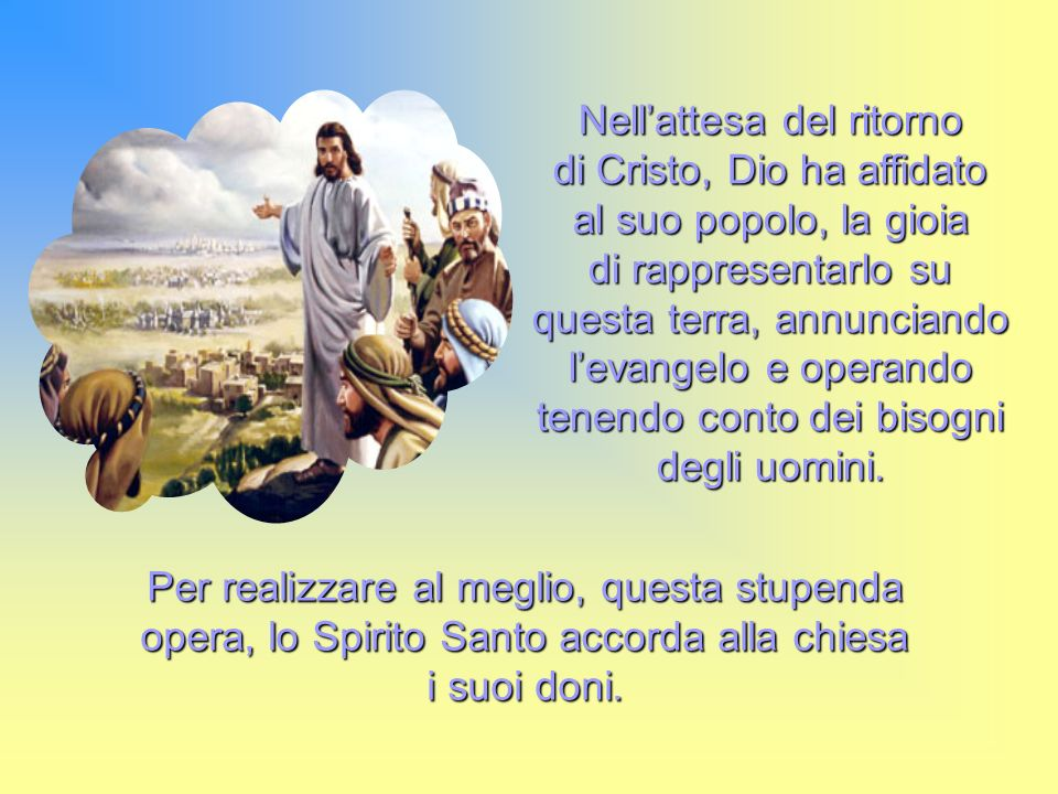 Nell'attesa del ritorno di Cristo, Dio ha affidato al suo popolo, la gioia di rappresentarlo su questa terra, annunciando l'evangelo e operando tenendo conto dei bisogni degli uomini.
