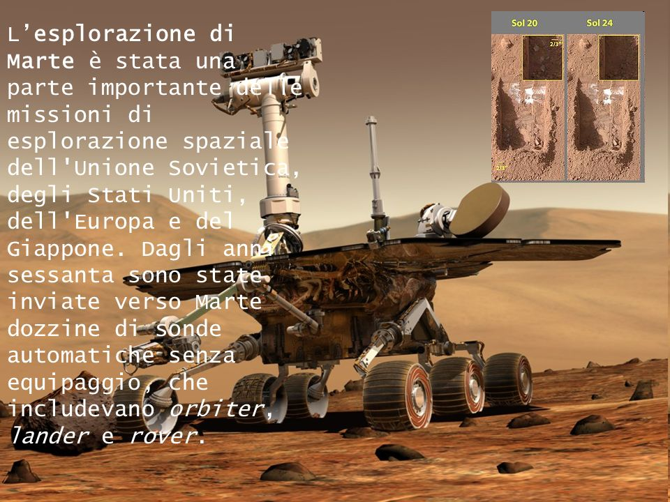 L'esplorazione di Marte è stata una parte importante delle missioni di esplorazione spaziale dell Unione Sovietica, degli Stati Uniti, dell Europa e del Giappone.