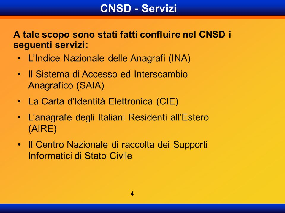 CNSD - Servizi A tale scopo sono stati fatti confluire nel CNSD i seguenti servizi: L'Indice Nazionale delle Anagrafi (INA)