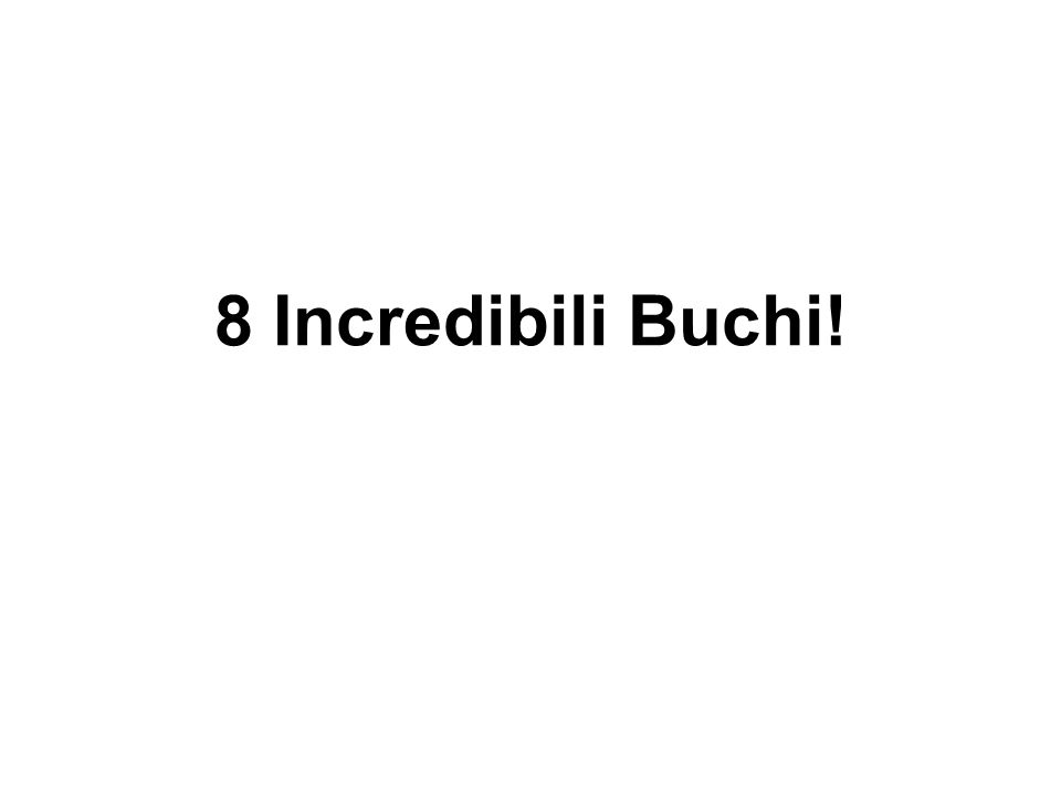 8 Incredibili Buchi!