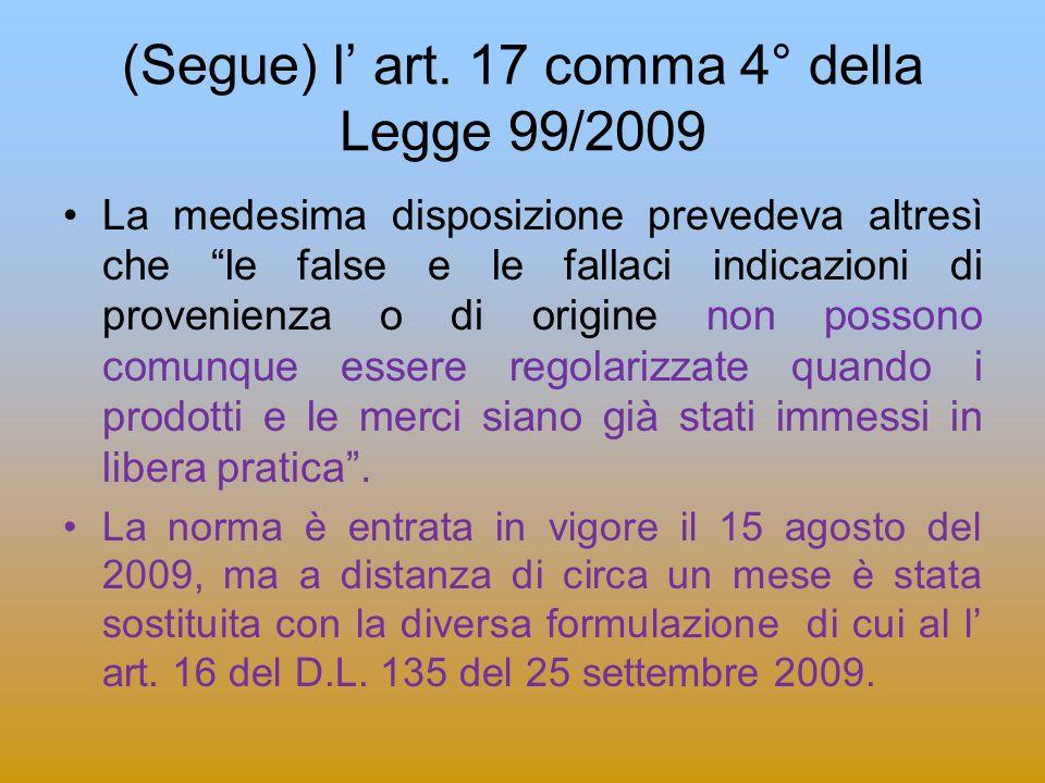 (Segue) l' art. 17 comma 4° della Legge 99/2009