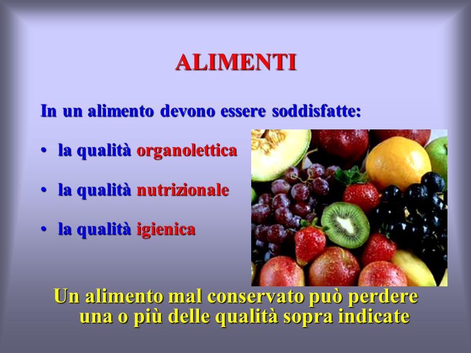ALIMENTI In un alimento devono essere soddisfatte: la qualità organolettica. la qualità nutrizionale.