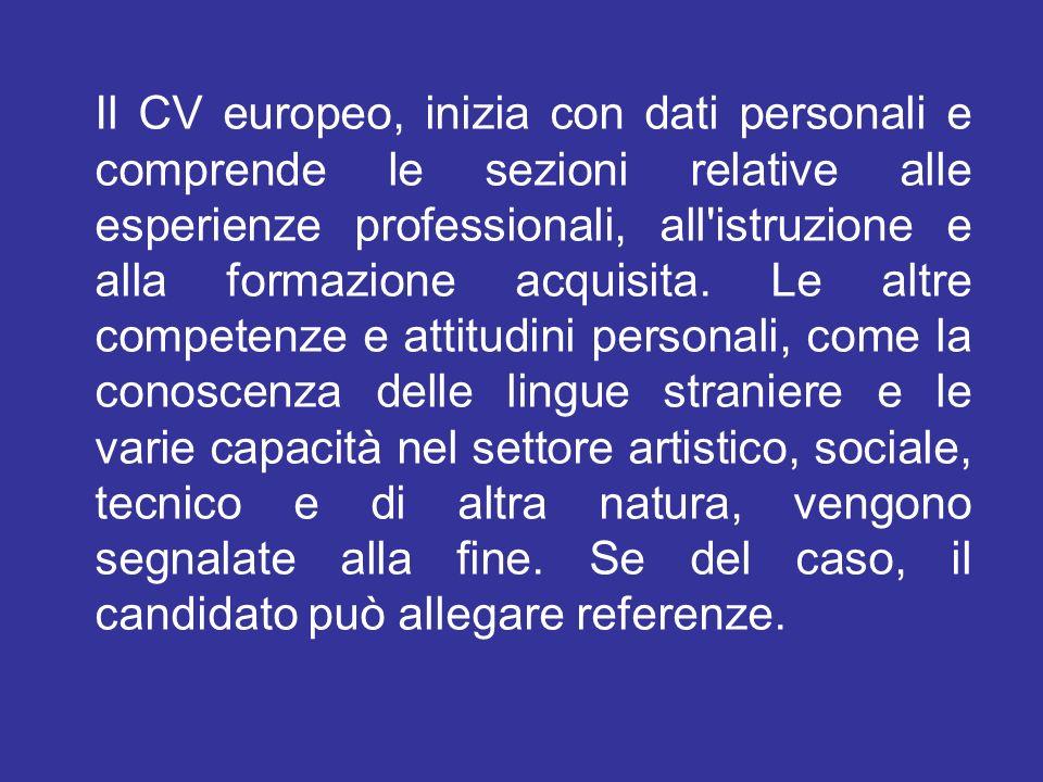 Il CV europeo, inizia con dati personali e comprende le sezioni relative alle esperienze professionali, all istruzione e alla formazione acquisita.