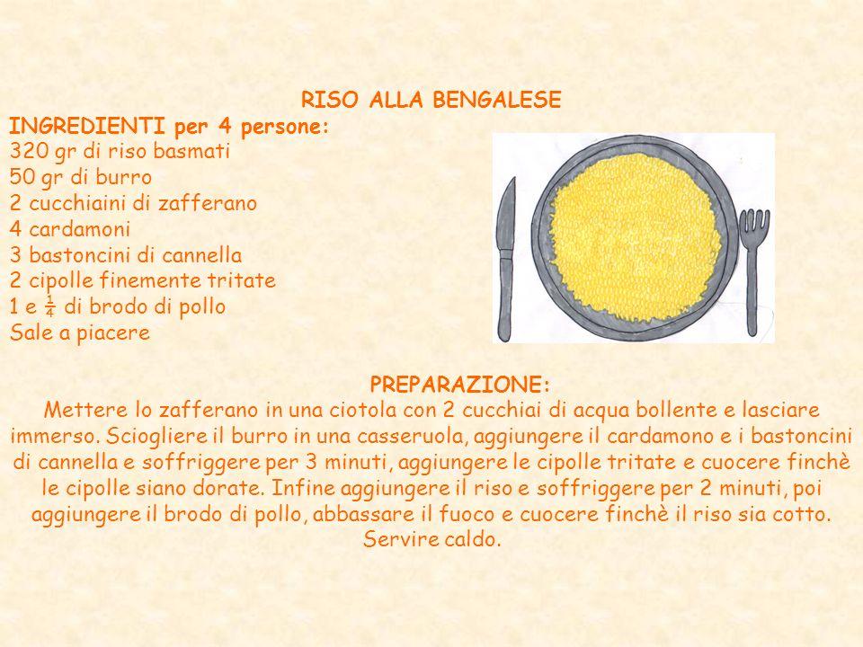 RISO ALLA BENGALESE INGREDIENTI per 4 persone: 320 gr di riso basmati. 50 gr di burro. 2 cucchiaini di zafferano.