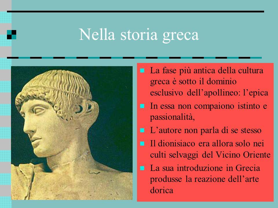 Nella storia greca La fase più antica della cultura greca è sotto il dominio esclusivo dell'apollineo: l'epica.