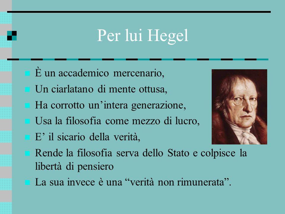 Per lui Hegel È un accademico mercenario,