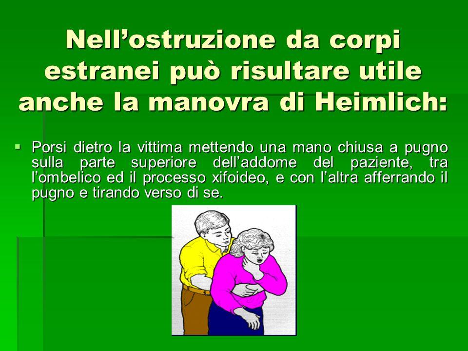 Nell'ostruzione da corpi estranei può risultare utile anche la manovra di Heimlich: