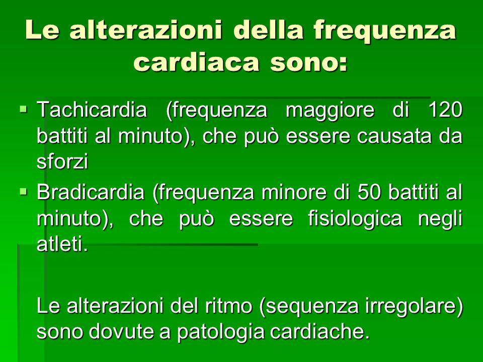 Le alterazioni della frequenza cardiaca sono: