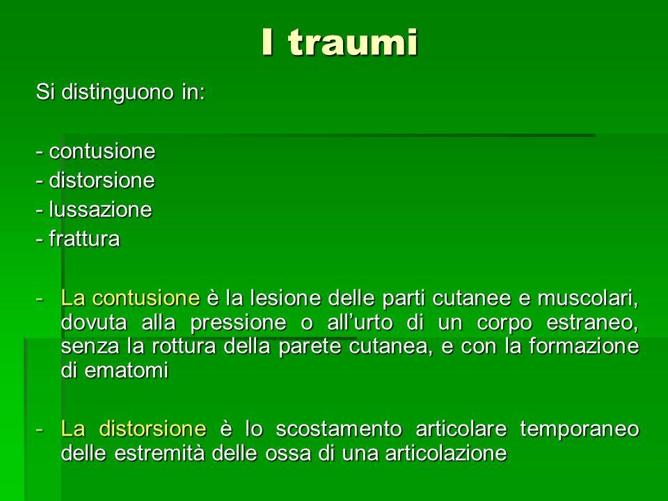 I traumi Si distinguono in: - contusione - distorsione - lussazione