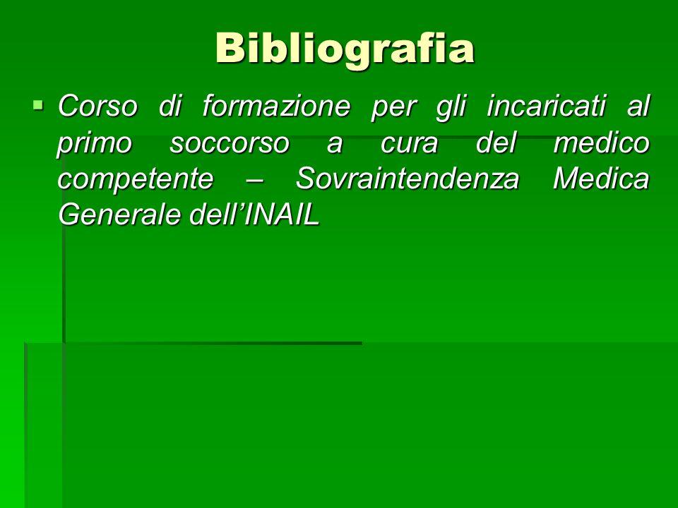 Bibliografia Corso di formazione per gli incaricati al primo soccorso a cura del medico competente – Sovraintendenza Medica Generale dell'INAIL.