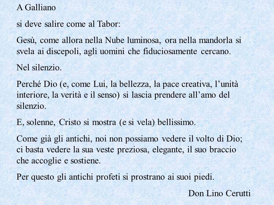 A Galliano si deve salire come al Tabor: