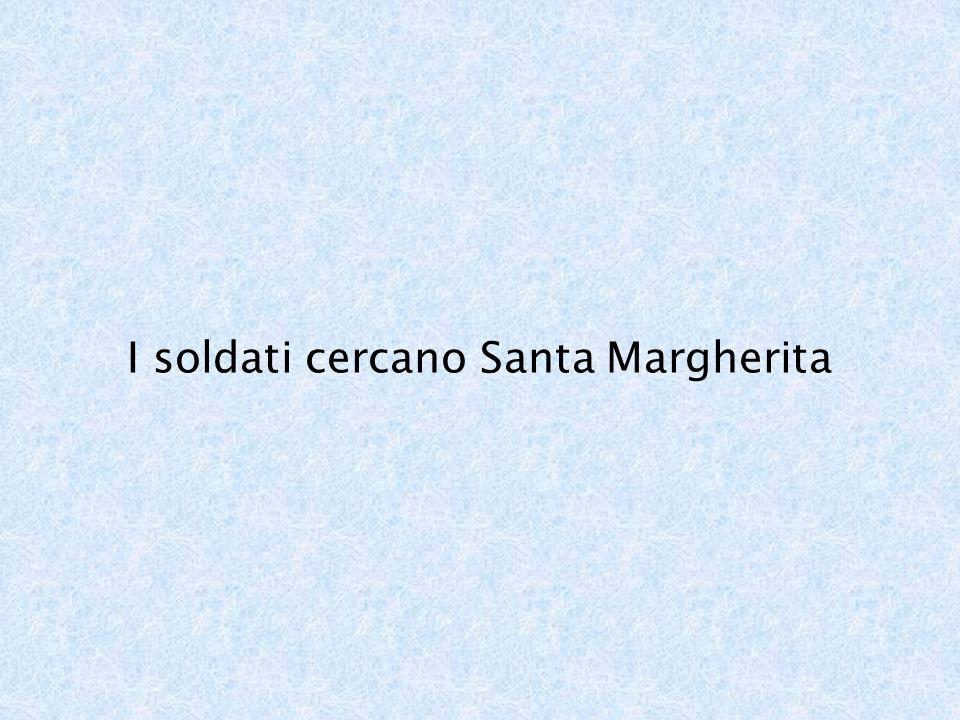 I soldati cercano Santa Margherita