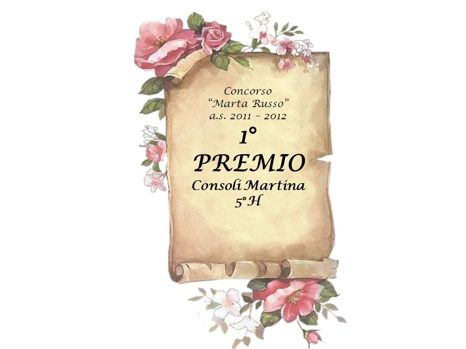 Concorso Marta Russo a.s. 2011 – 2012 1° PREMIO Consoli Martina 5°H