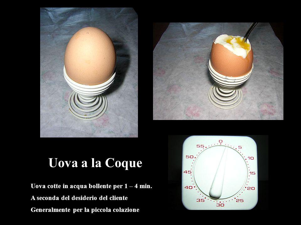 Uova a la Coque Uova cotte in acqua bollente per 1 – 4 min.