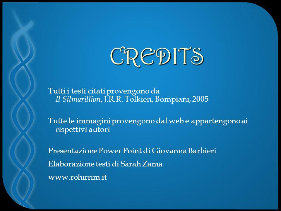 CREDITS Tutti i testi citati provengono da Il Silmarillion, J.R.R. Tolkien, Bompiani, 2005.