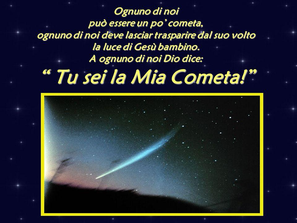 Ognuno di noi può essere un po' cometa, ognuno di noi deve lasciar trasparire dal suo volto la luce di Gesù bambino.