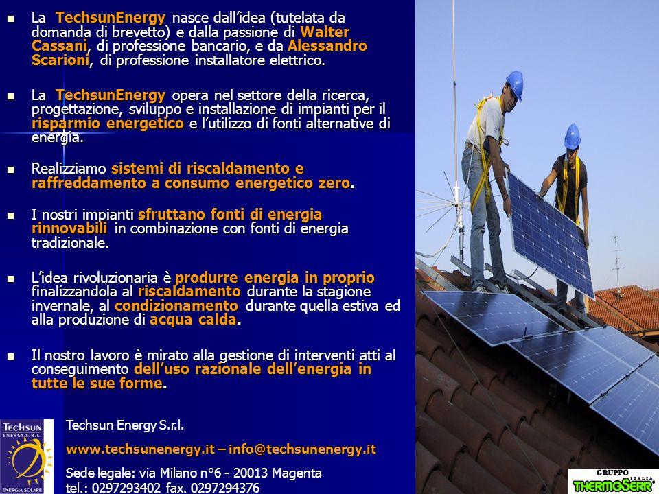 La TechsunEnergy nasce dall'idea (tutelata da domanda di brevetto) e dalla passione di Walter Cassani, di professione bancario, e da Alessandro Scarioni, di professione installatore elettrico.