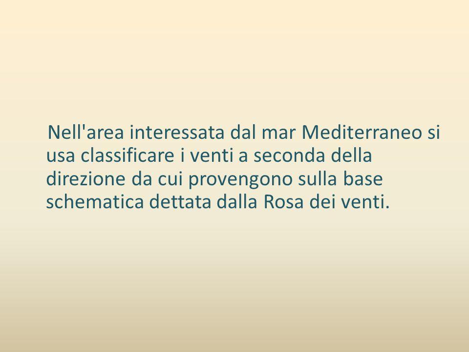 Nell area interessata dal mar Mediterraneo si usa classificare i venti a seconda della direzione da cui provengono sulla base schematica dettata dalla Rosa dei venti.
