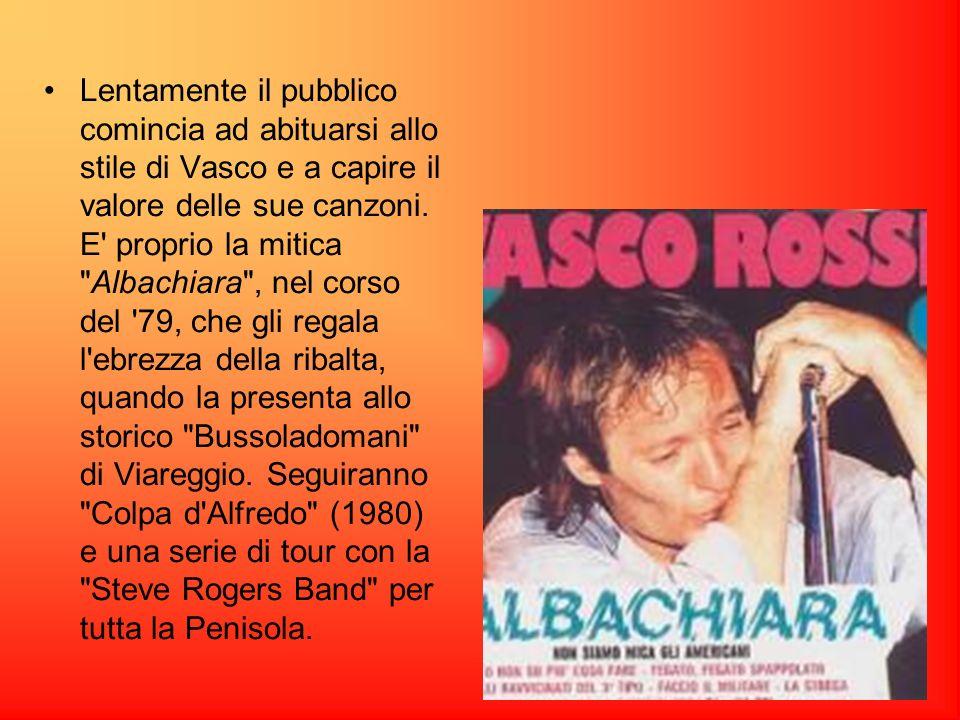 Lentamente il pubblico comincia ad abituarsi allo stile di Vasco e a capire il valore delle sue canzoni.