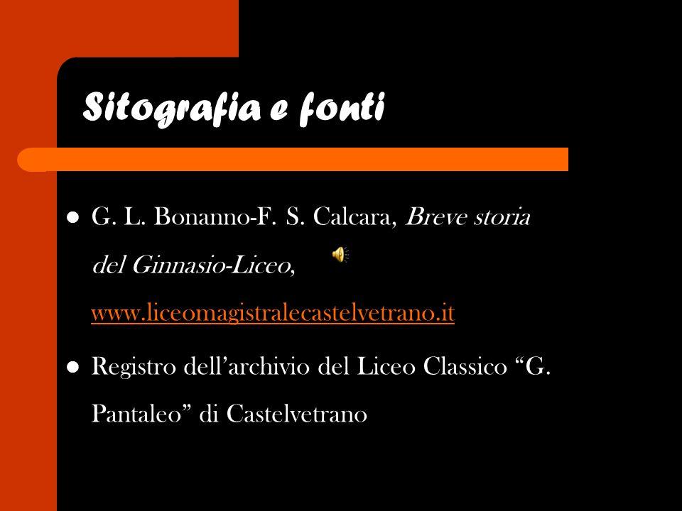 Sitografia e fonti G. L. Bonanno-F. S. Calcara, Breve storia del Ginnasio-Liceo, www.liceomagistralecastelvetrano.it.