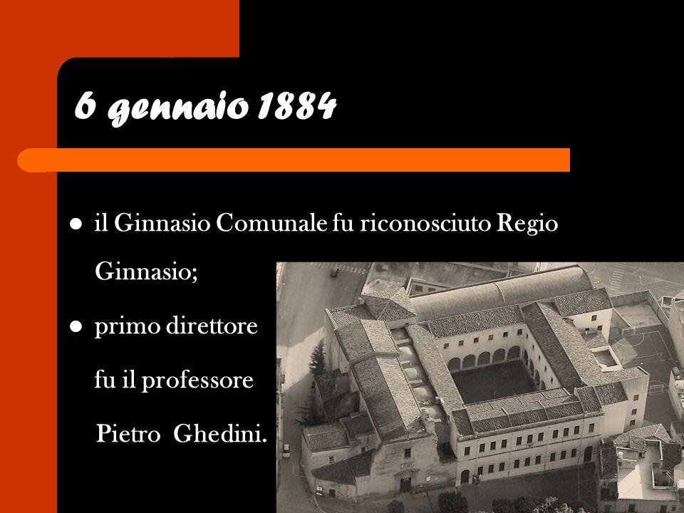 6 gennaio 1884 il Ginnasio Comunale fu riconosciuto Regio Ginnasio;
