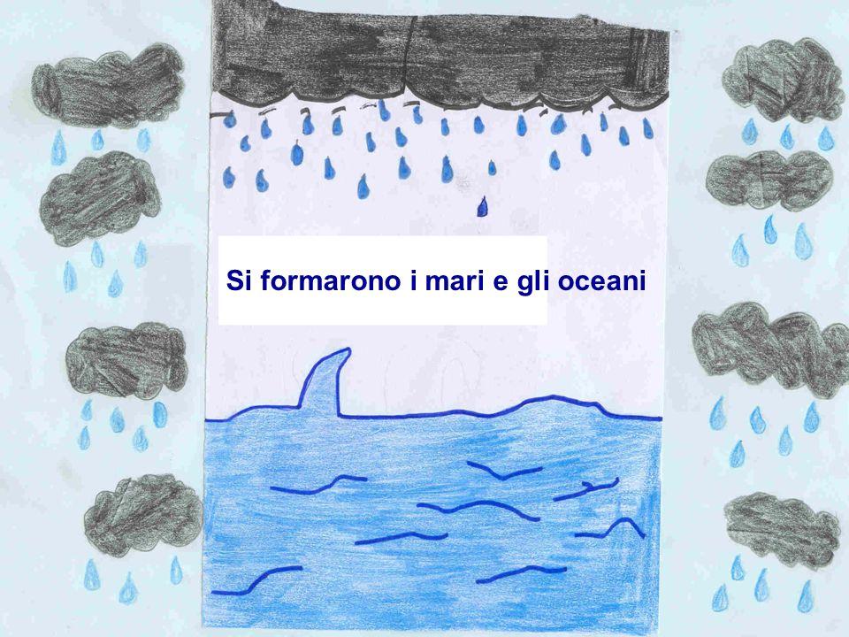 Si formarono i mari e gli oceani